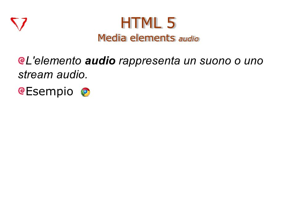 L elemento audio rappresenta un suono o uno stream audio. Esempio HTML 5 Media elements audio
