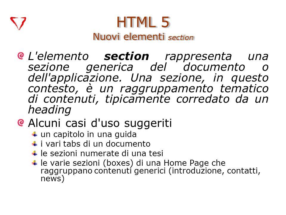 L'elemento section rappresenta una sezione generica del documento o dell'applicazione. Una sezione, in questo contesto, è un raggruppamento tematico d