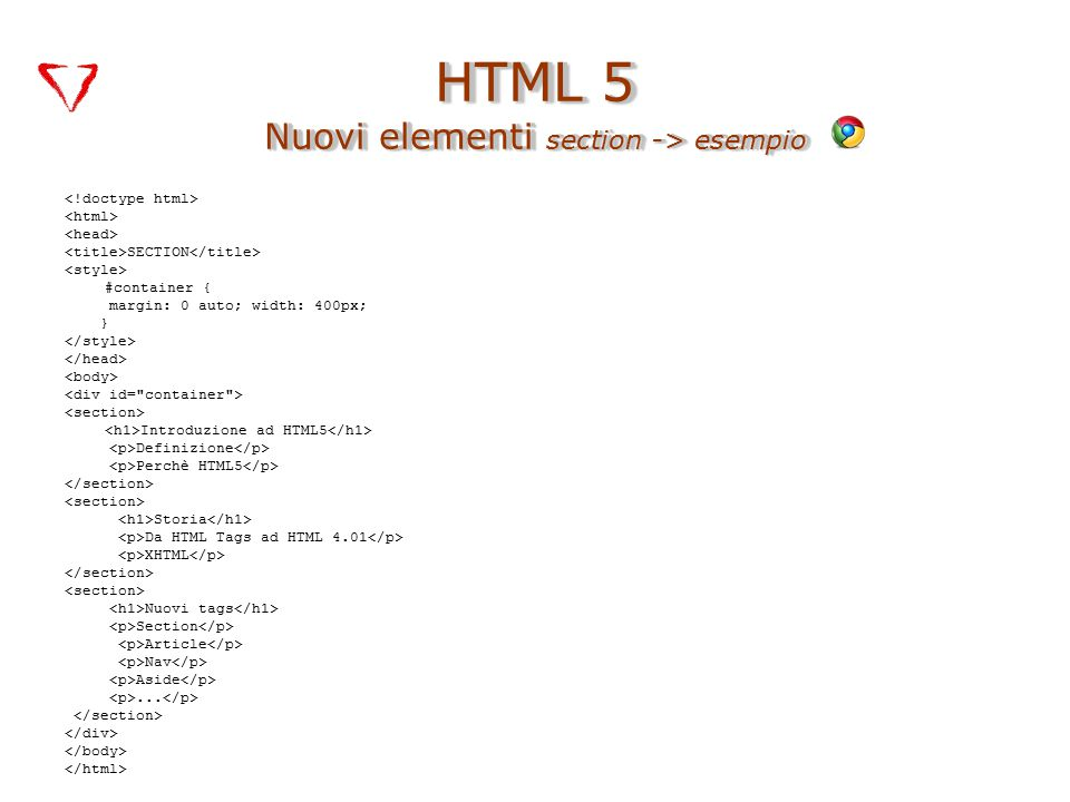 SECTION #container { margin: 0 auto; width: 400px; } Introduzione ad HTML5 Definizione Perchè HTML5 Storia Da HTML Tags ad HTML 4.01 XHTML Nuovi tags Section Article Nav Aside...
