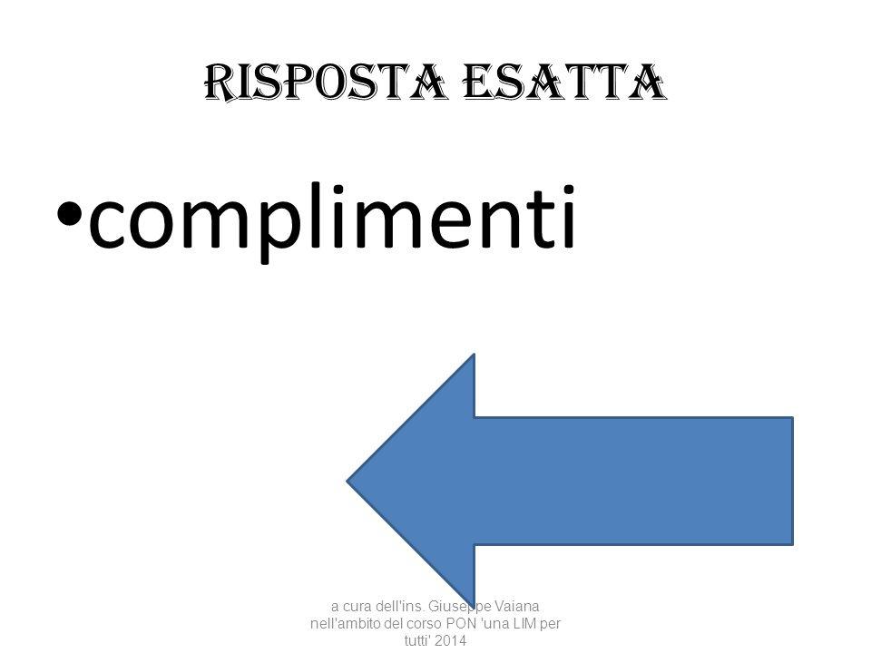 Risposta esatta complimenti a cura dell'ins. Giuseppe Vaiana nell'ambito del corso PON 'una LIM per tutti' 2014