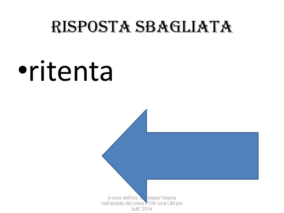 Risposta sbagliata ritenta a cura dell'ins. Giuseppe Vaiana nell'ambito del corso PON 'una LIM per tutti' 2014