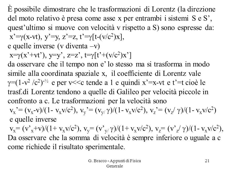 G. Bracco - Appunti di Fisica Generale 21 È possibile dimostrare che le trasformazioni di Lorentz (la direzione del moto relativo è presa come asse x
