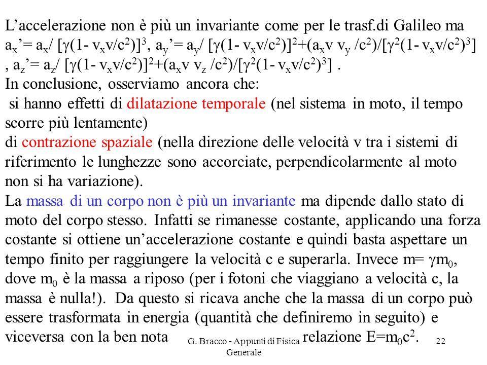 G. Bracco - Appunti di Fisica Generale 22 L'accelerazione non è più un invariante come per le trasf.di Galileo ma a x '= a x / [  (1- v x v/c 2 )] 3,