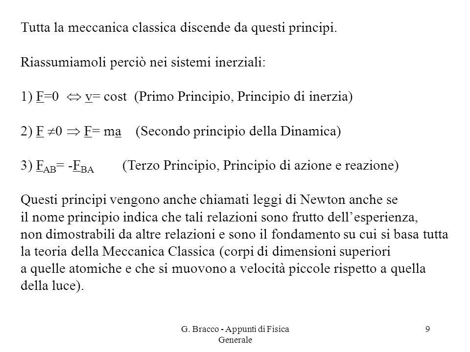 G. Bracco - Appunti di Fisica Generale 9 Tutta la meccanica classica discende da questi principi. Riassumiamoli perciò nei sistemi inerziali: 1) F=0 