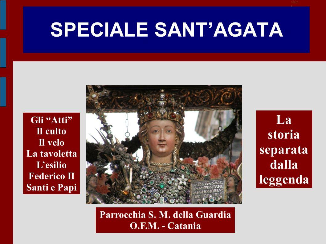 Lo scopo di questa presentazione è quello di riscoprire il valore del Martirio di Sant'Agata, per essere veri devoti della Santa e non devoti solo della festa.