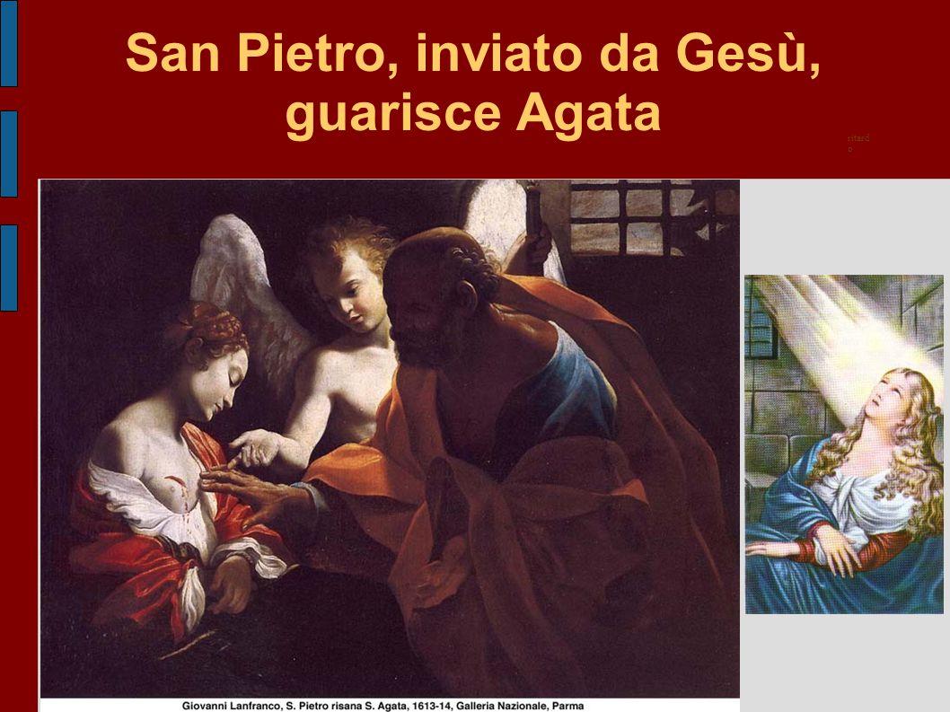 San Pietro, inviato da Gesù, guarisce Agata ritard o
