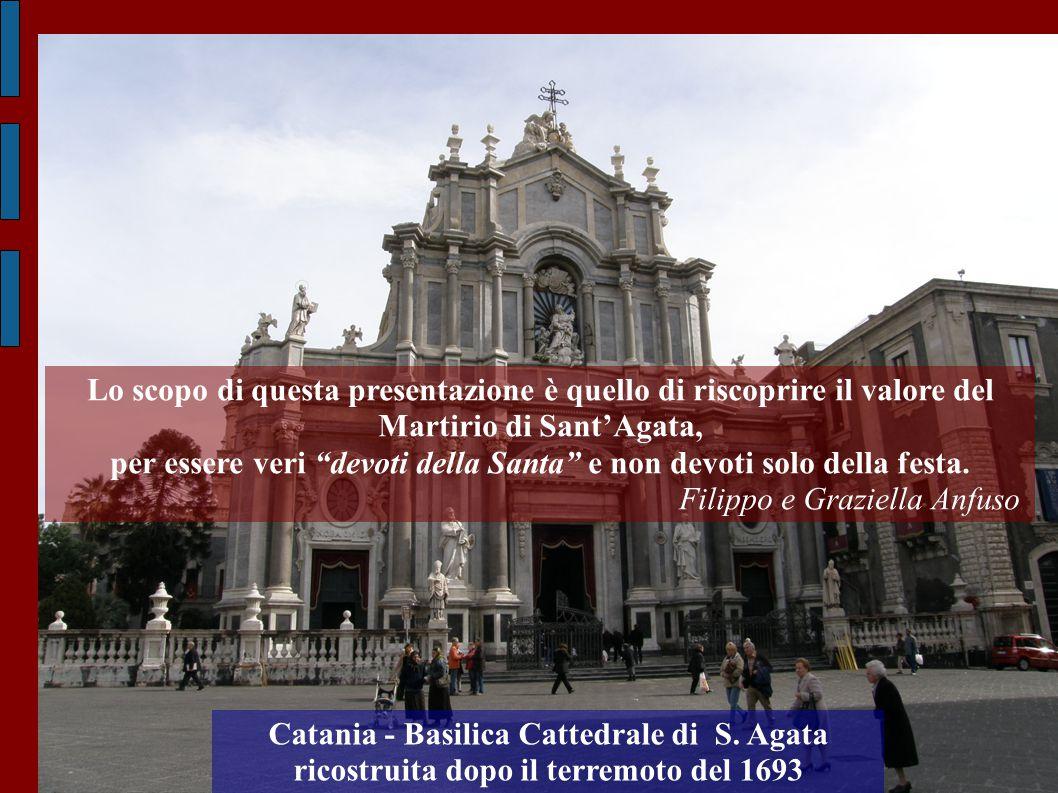 """Lo scopo di questa presentazione è quello di riscoprire il valore del Martirio di Sant'Agata, per essere veri """"devoti della Santa"""" e non devoti solo d"""