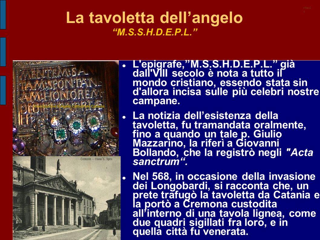 """La tavoletta dell'angelo """"M.S.S.H.D.E.P.L."""" L'epigrafe,""""M.S.S.H.D.E.P.L."""" già dall'VIII secolo è nota a tutto il mondo cristiano, essendo stata sin d'"""