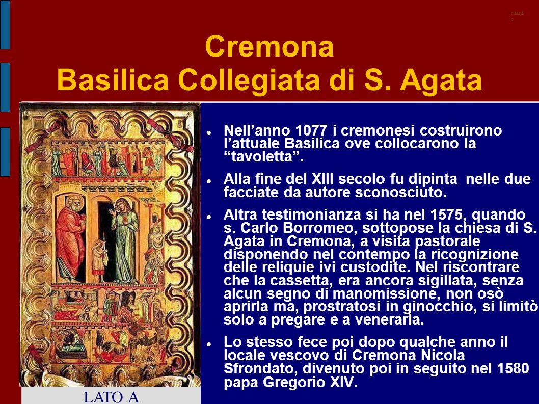 """Cremona Basilica Collegiata di S. Agata Nell'anno 1077 i cremonesi costruirono l'attuale Basilica ove collocarono la """"tavoletta"""". Alla fine del XIII s"""