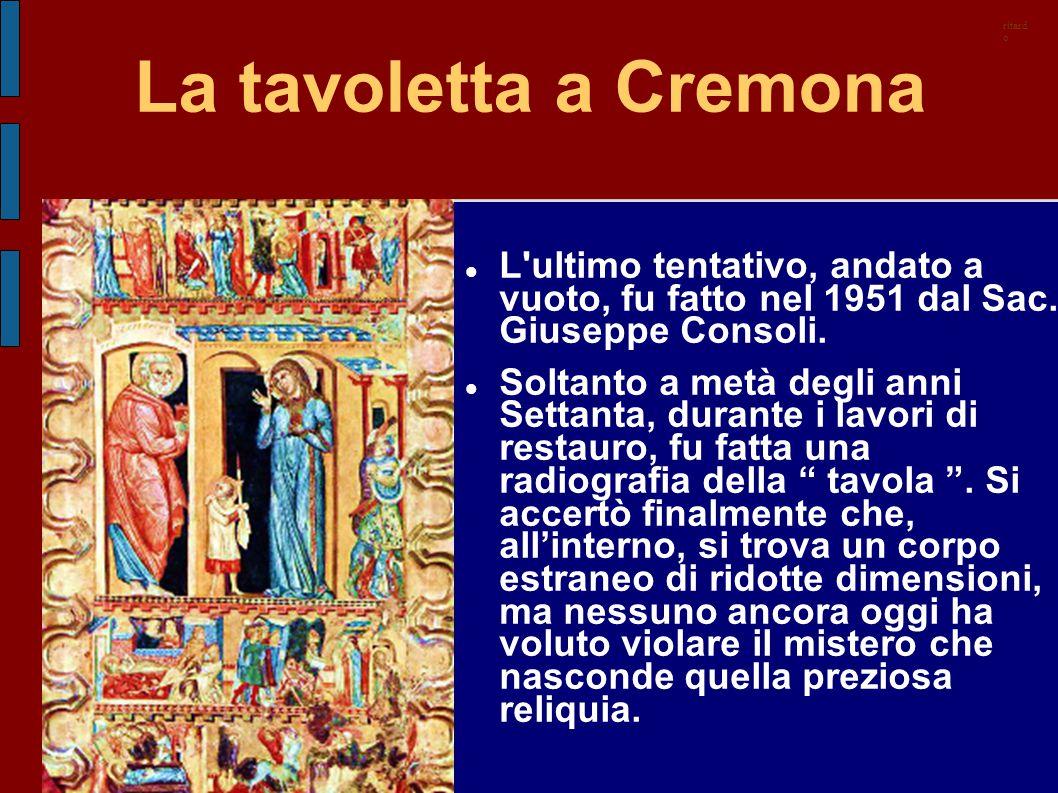 La tavoletta a Cremona L'ultimo tentativo, andato a vuoto, fu fatto nel 1951 dal Sac. Giuseppe Consoli. Soltanto a metà degli anni Settanta, durante i