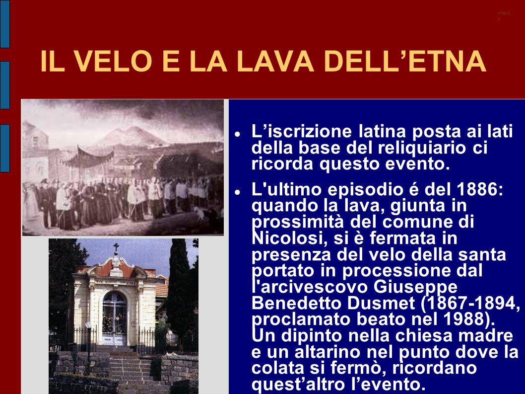 IL VELO E LA LAVA DELL'ETNA L'iscrizione latina posta ai lati della base del reliquiario ci ricorda questo evento. L'ultimo episodio é del 1886: quand