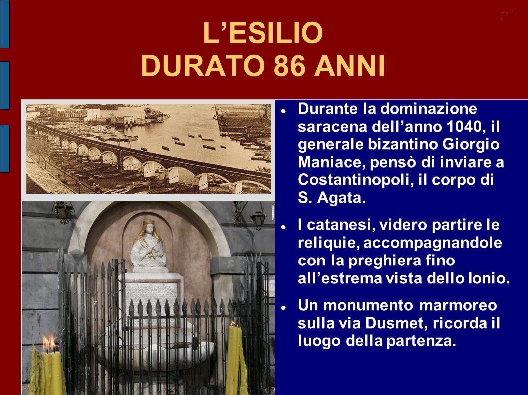 L'ESILIO DURATO 86 ANNI Durante la dominazione saracena dell'anno 1040, il generale bizantino Giorgio Maniace, pensò di inviare a Costantinopoli, il c