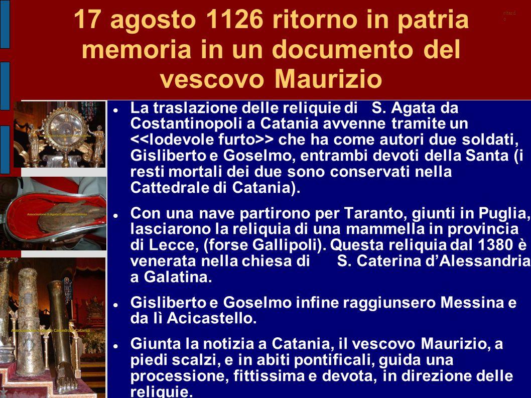 17 agosto 1126 ritorno in patria memoria in un documento del vescovo Maurizio La traslazione delle reliquie di S. Agata da Costantinopoli a Catania av