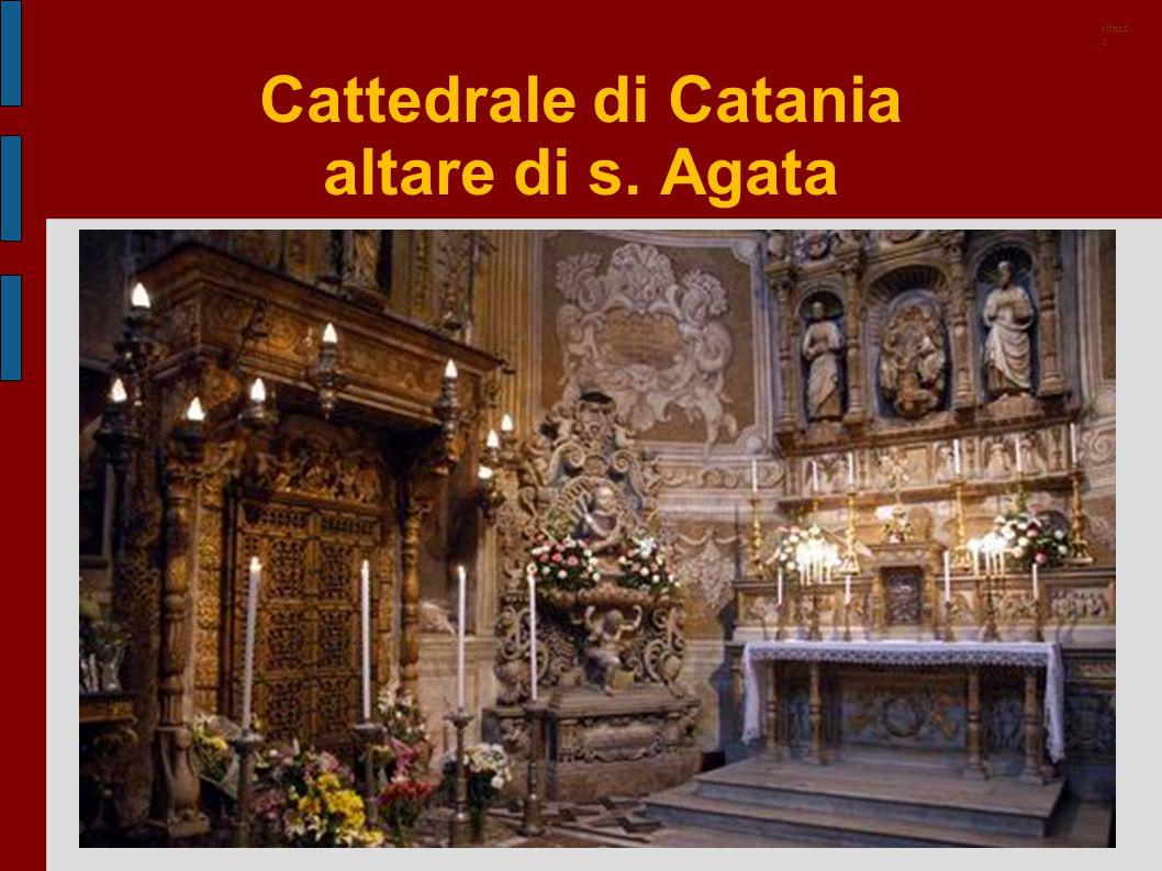 Cattedrale di Catania altare di s. Agata ritard o