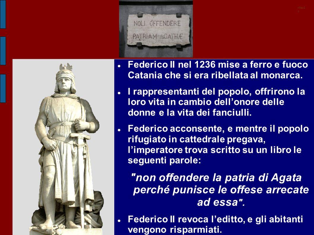Federico II nel 1236 mise a ferro e fuoco Catania che si era ribellata al monarca. I rappresentanti del popolo, offrirono la loro vita in cambio dell'