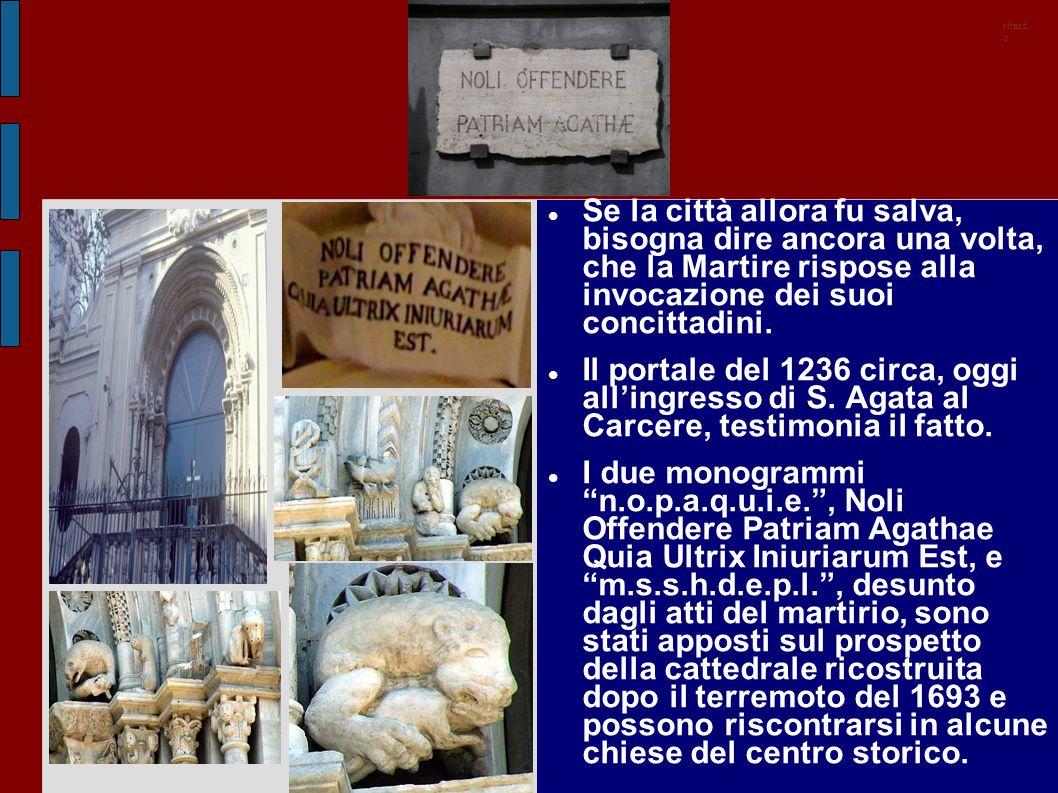 Se la città allora fu salva, bisogna dire ancora una volta, che la Martire rispose alla invocazione dei suoi concittadini. Il portale del 1236 circa,