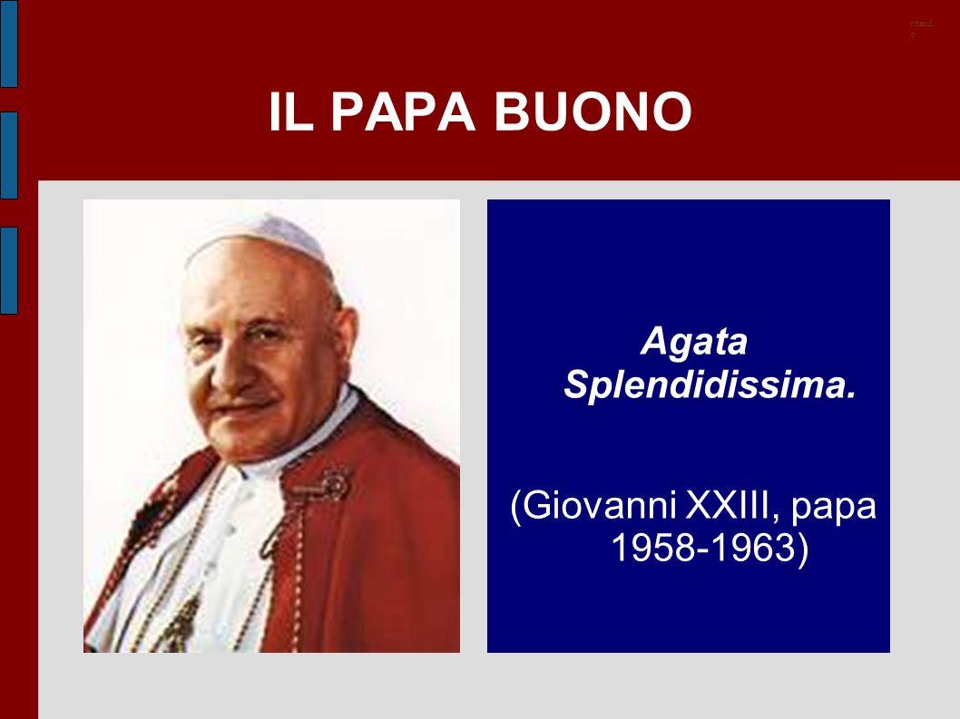 IL PAPA BUONO Agata Splendidissima. (Giovanni XXIII, papa 1958-1963) ritard o