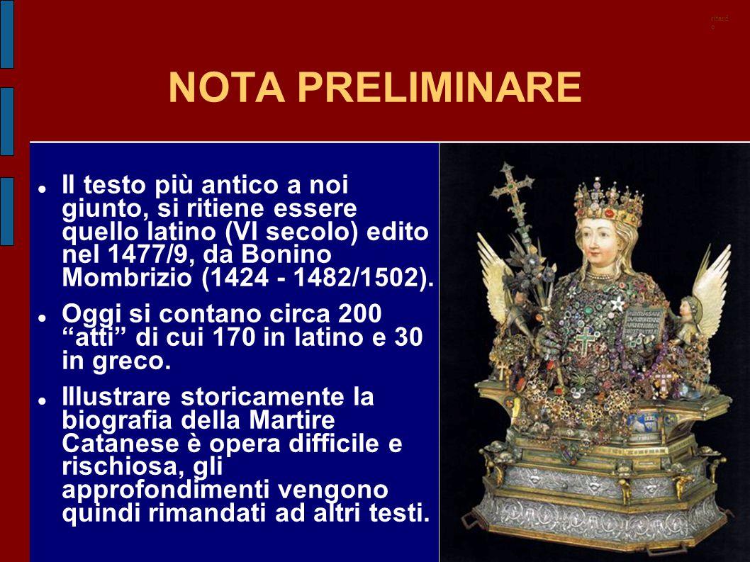 NOTA PRELIMINARE Il testo più antico a noi giunto, si ritiene essere quello latino (VI secolo) edito nel 1477/9, da Bonino Mombrizio (1424 - 1482/1502