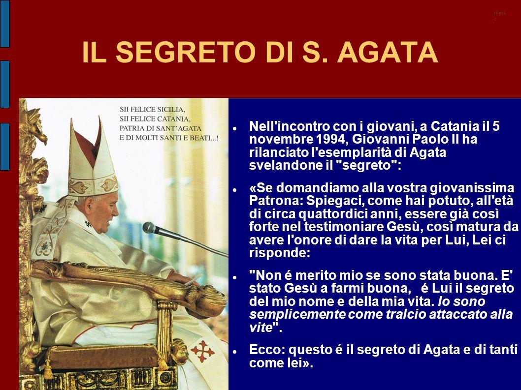 IL SEGRETO DI S. AGATA Nell'incontro con i giovani, a Catania il 5 novembre 1994, Giovanni Paolo II ha rilanciato l'esemplarità di Agata svelandone il