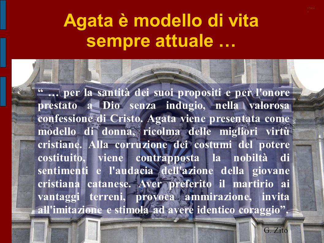 """Agata è modello di vita sempre attuale … """" … per la santità dei suoi propositi e per l'onore prestato a Dio senza indugio, nella valorosa confessione"""