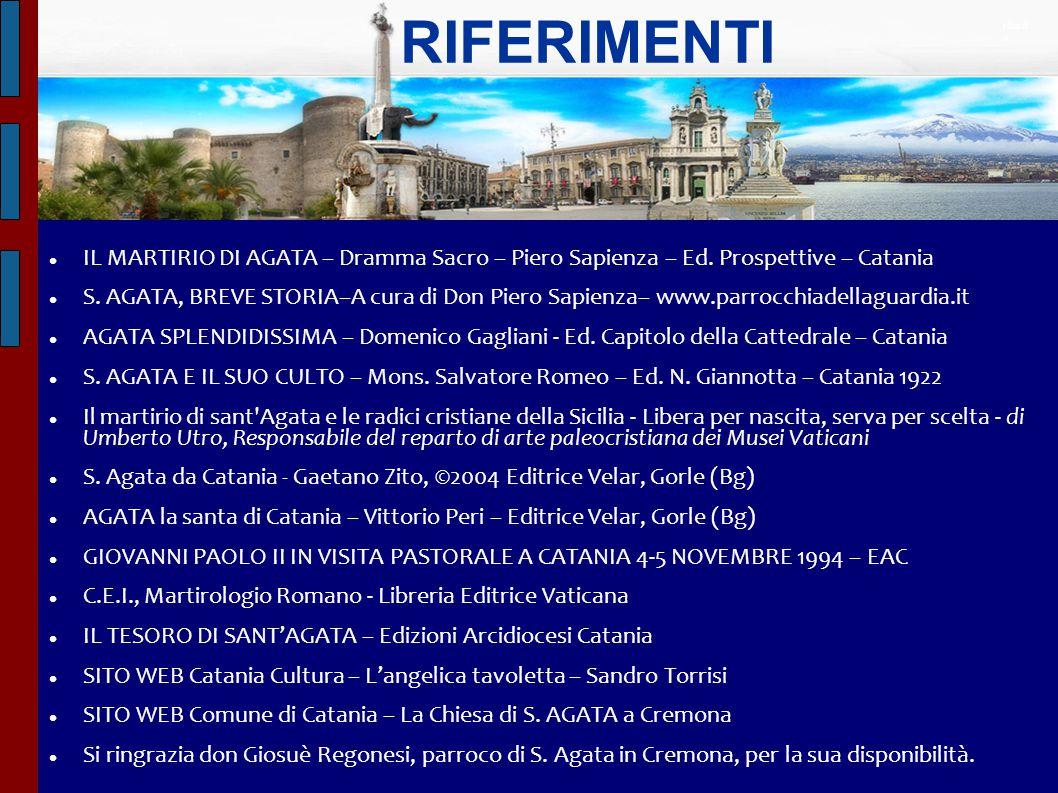 RIFERIMENTI IL MARTIRIO DI AGATA – Dramma Sacro – Piero Sapienza – Ed. Prospettive – Catania S. AGATA, BREVE STORIA–A cura di Don Piero Sapienza– www.