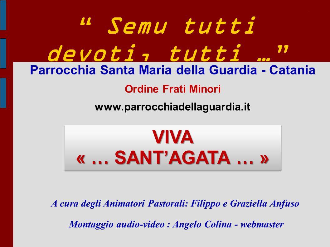 Parrocchia Santa Maria della Guardia - Catania Ordine Frati Minori www.parrocchiadellaguardia.it A cura degli Animatori Pastorali: Filippo e Graziella