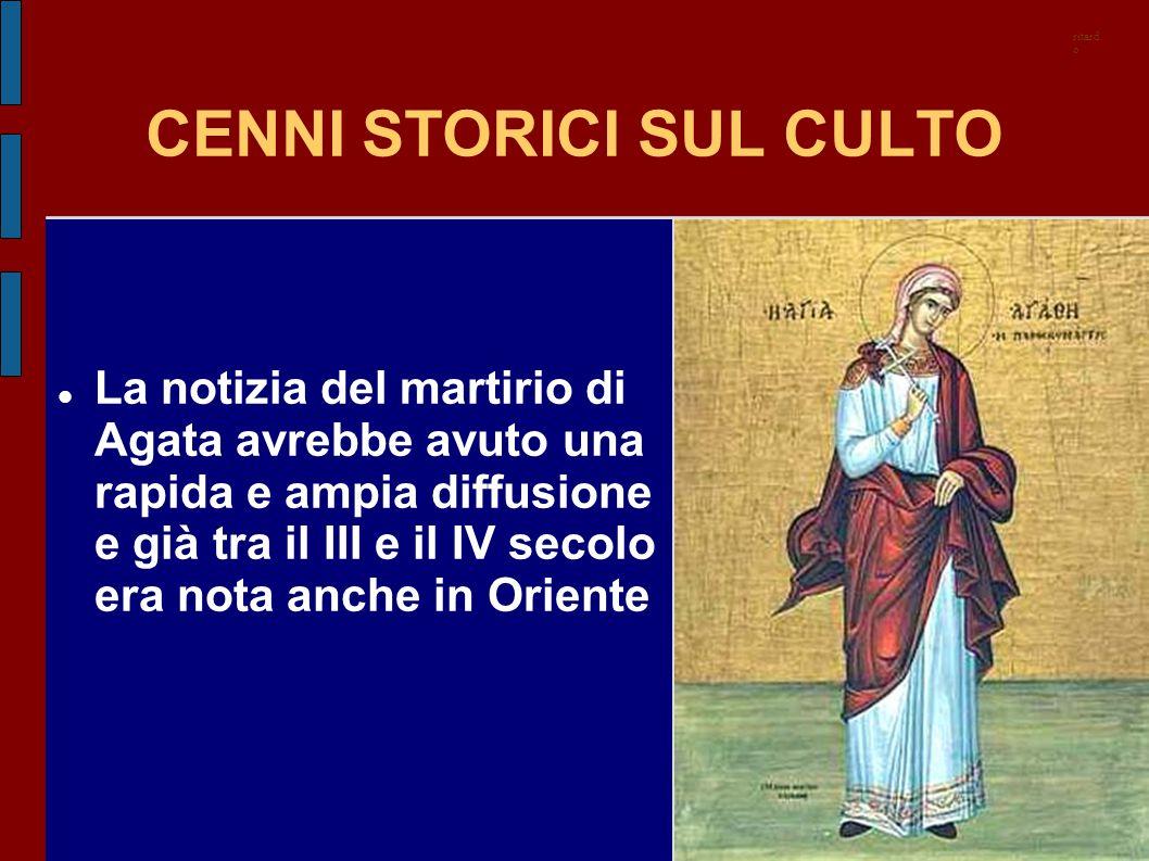 CENNI STORICI SUL CULTO Un altra testimonianza può desumersi dalla menzione di una Agata nel Simposio o Il banchetto delle vergini di Metodio, noto come vescovo di Olimpo nella Licia, morto nel 311: di conseguenza, il testo è stato redatto prima di tale anno.