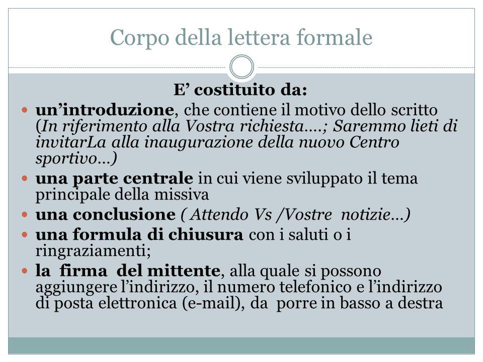 Corpo della lettera formale E' costituito da: un'introduzione, che contiene il motivo dello scritto (In riferimento alla Vostra richiesta….; Saremmo l