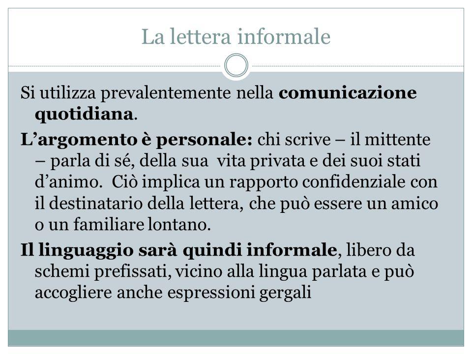 La lettera informale Si utilizza prevalentemente nella comunicazione quotidiana. L'argomento è personale: chi scrive – il mittente – parla di sé, dell