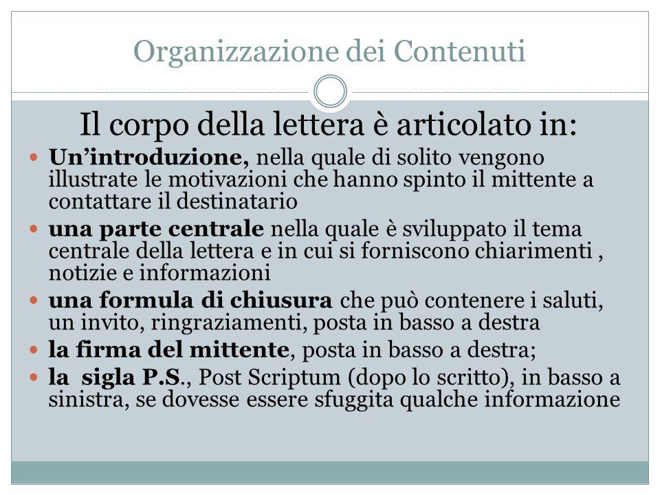 Organizzazione dei Contenuti Il corpo della lettera è articolato in: Un'introduzione, nella quale di solito vengono illustrate le motivazioni che hann