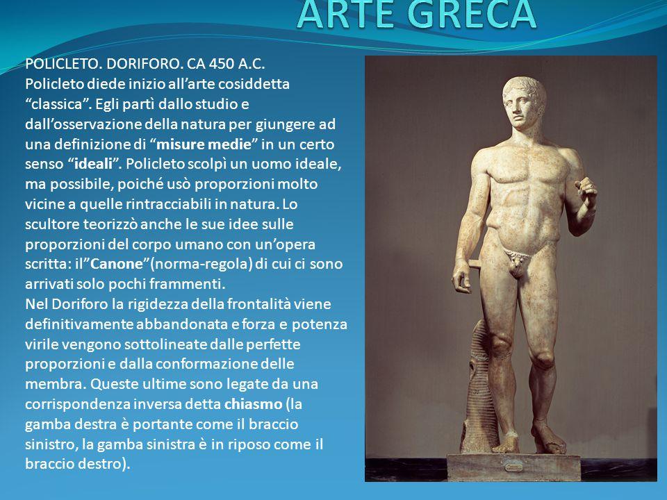 POLICLETO.DORIFORO. CA 450 A.C. Policleto diede inizio all'arte cosiddetta classica .