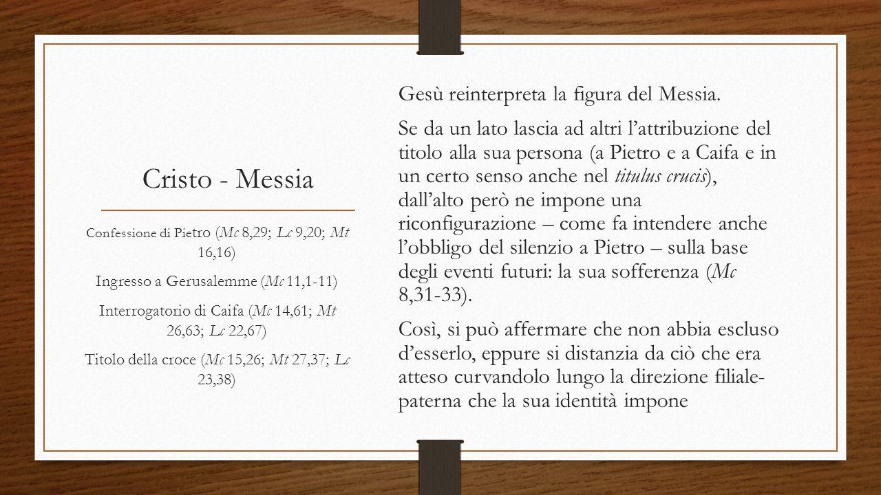 Cristo - Messia Gesù reinterpreta la figura del Messia. Se da un lato lascia ad altri l'attribuzione del titolo alla sua persona (a Pietro e a Caifa e