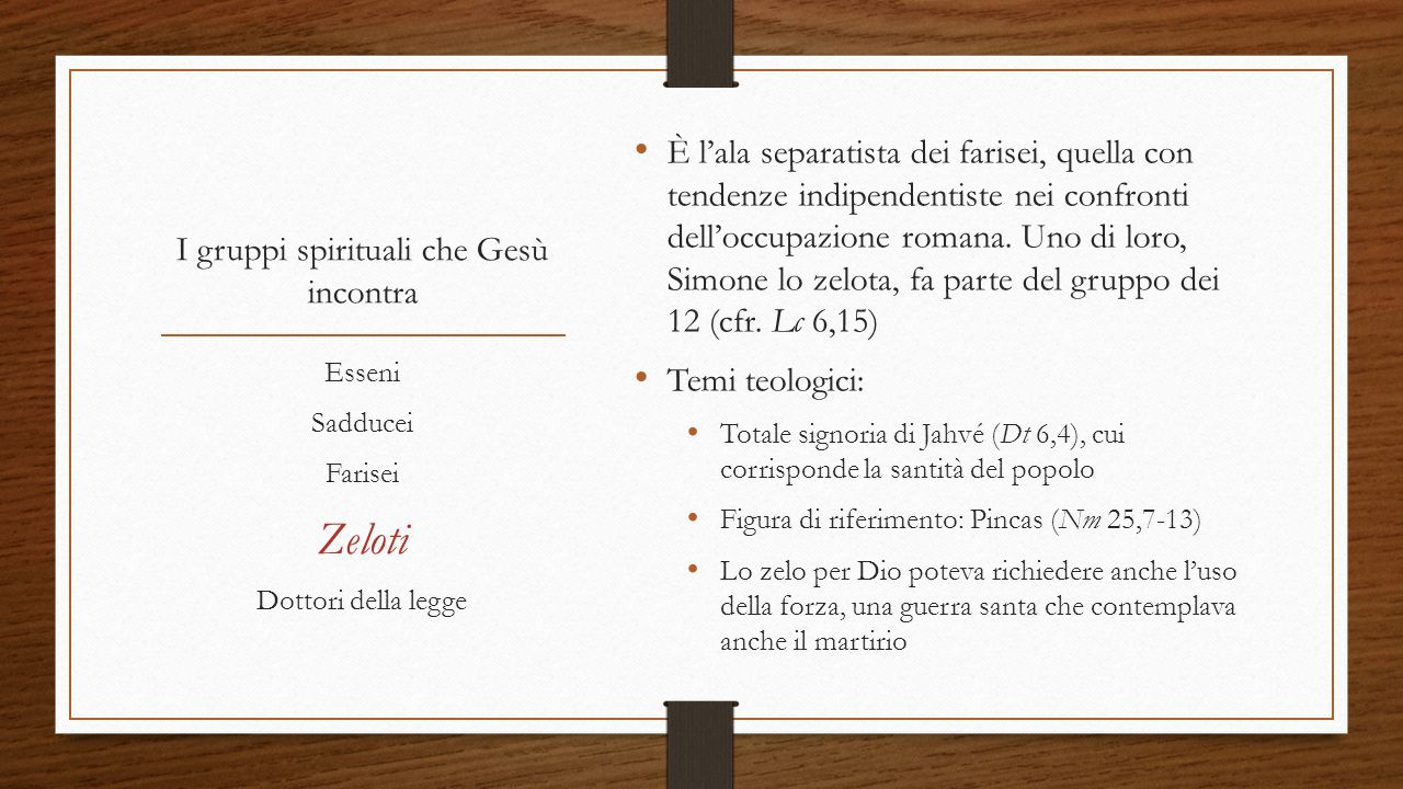 I gruppi spirituali che Gesù incontra È l'ala separatista dei farisei, quella con tendenze indipendentiste nei confronti dell'occupazione romana. Uno