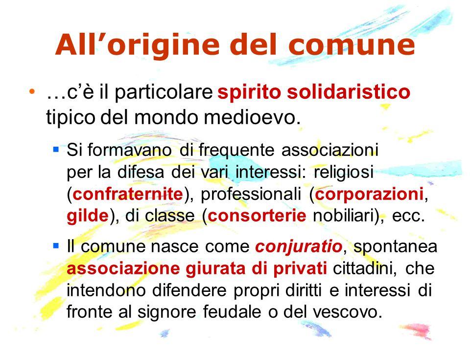 All'origine del comune …c'è il particolare spirito solidaristico tipico del mondo medioevo.