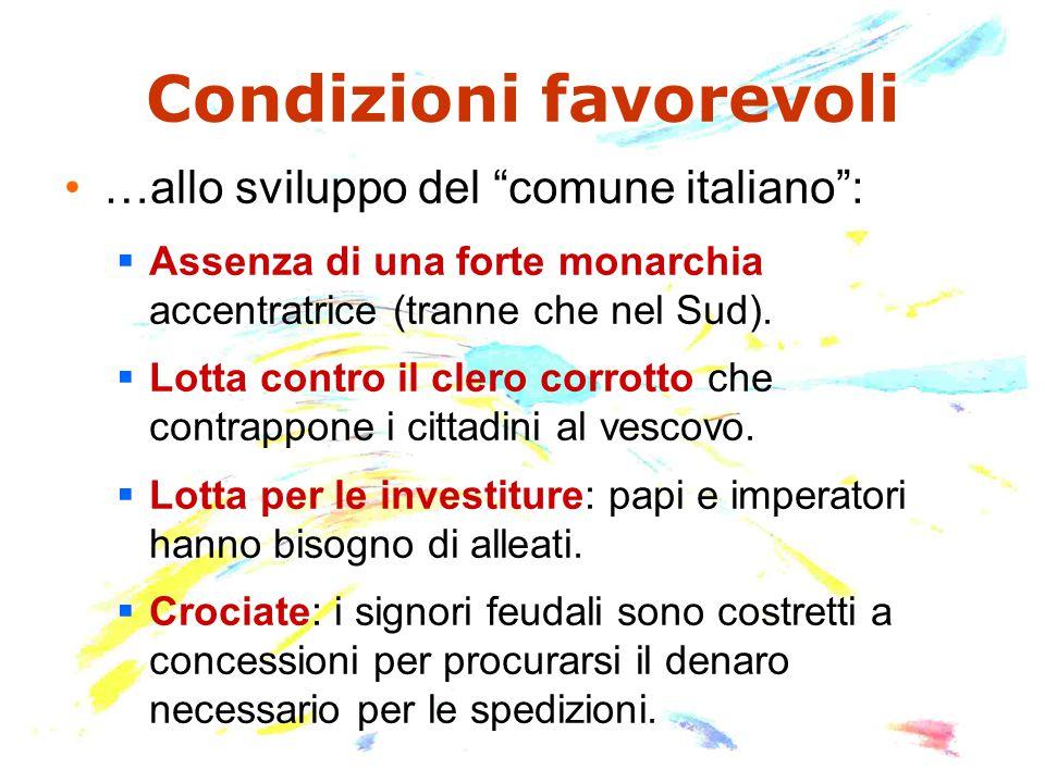 Condizioni favorevoli …allo sviluppo del comune italiano :  Assenza di una forte monarchia accentratrice (tranne che nel Sud).