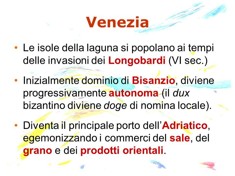 Venezia Le isole della laguna si popolano ai tempi delle invasioni dei Longobardi (VI sec.) Inizialmente dominio di Bisanzio, diviene progressivamente autonoma (il dux bizantino diviene doge di nomina locale).