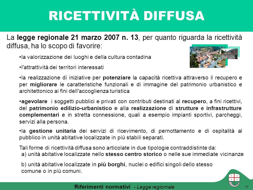 RICETTIVITÀ DIFFUSA La legge regionale 21 marzo 2007 n. 13, per quanto riguarda la ricettività diffusa, ha lo scopo di favorire: la valorizzazione dei