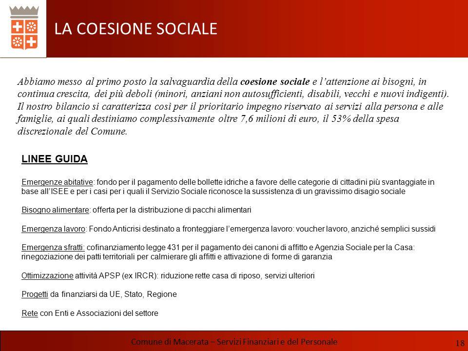 LA COESIONE SOCIALE Comune di Macerata – Servizi Finanziari e del Personale Abbiamo messo al primo posto la salvaguardia della coesione sociale e l'at