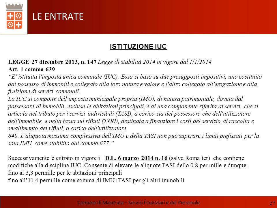 LE ENTRATE Comune di Macerata – Servizi Finanziari e del Personale ISTITUZIONE IUC LEGGE 27 dicembre 2013, n. 147 Legge di stabilità 2014 in vigore da
