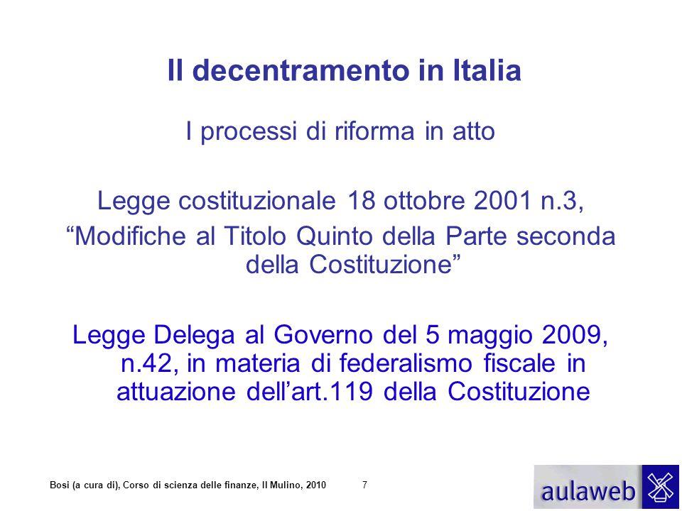 Bosi (a cura di), Corso di scienza delle finanze, Il Mulino, 20108 Il decentramento in Italia I processi di riforma in atto I principali Decreti legislativi attuativi della L.42/09 D.Lgs n.