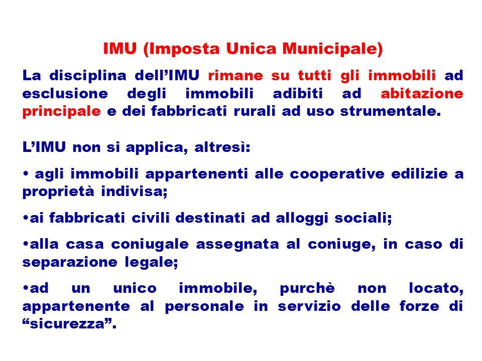 IMU (Imposta Unica Municipale) La disciplina dell'IMU rimane su tutti gli immobili ad esclusione degli immobili adibiti ad abitazione principale e dei fabbricati rurali ad uso strumentale.