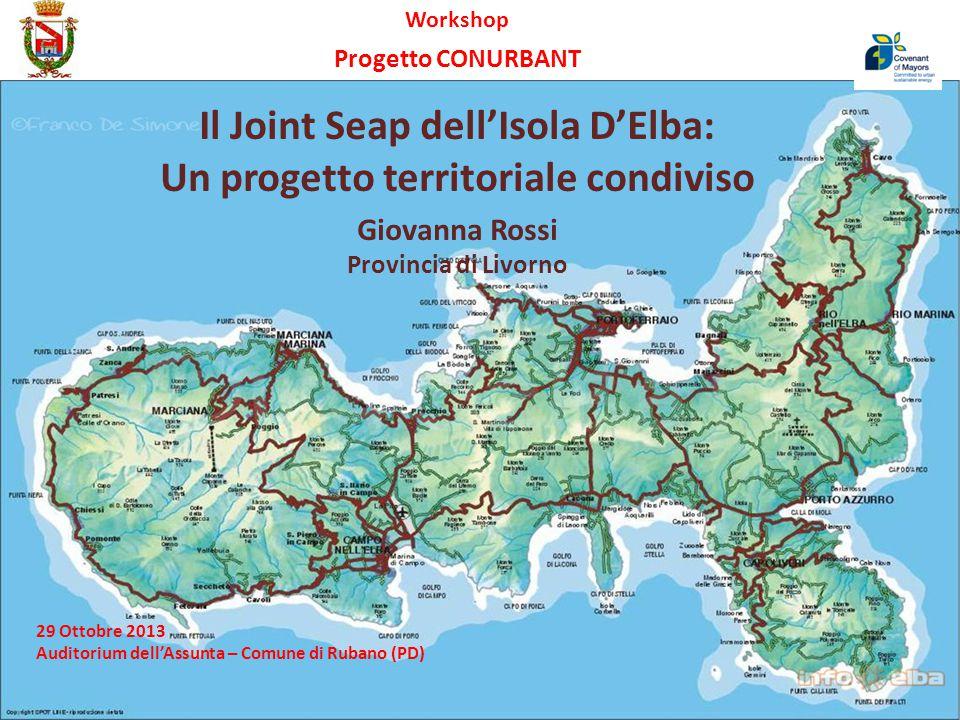 Workshop Progetto CONURBANT Il Joint Seap dell'Isola D'Elba: Un progetto territoriale condiviso Giovanna Rossi Provincia di Livorno 29 Ottobre 2013 Auditorium dell'Assunta – Comune di Rubano (PD)