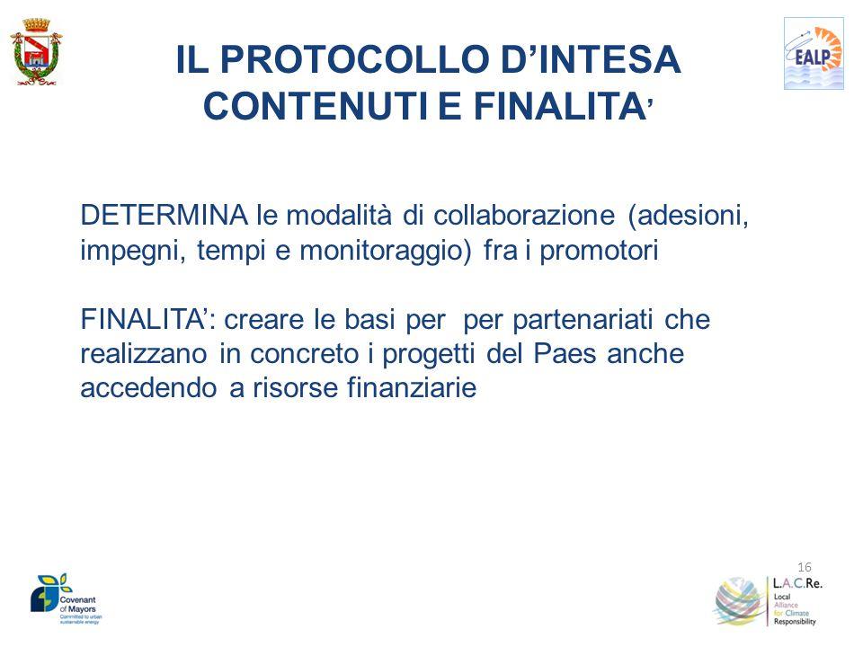 16 IL PROTOCOLLO D'INTESA CONTENUTI E FINALITA ' DETERMINA le modalità di collaborazione (adesioni, impegni, tempi e monitoraggio) fra i promotori FIN