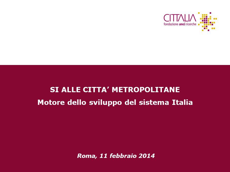 1 SI ALLE CITTA' METROPOLITANE Motore dello sviluppo del sistema Italia Roma, 11 febbraio 2014