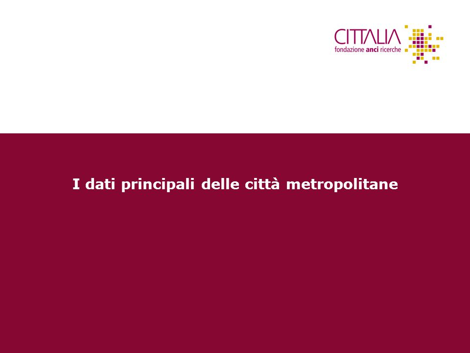 Superficie e popolazione 10 Le città metropolitane coprono il 17% del territorio italiano e rappresentano il 17% dei comuni.