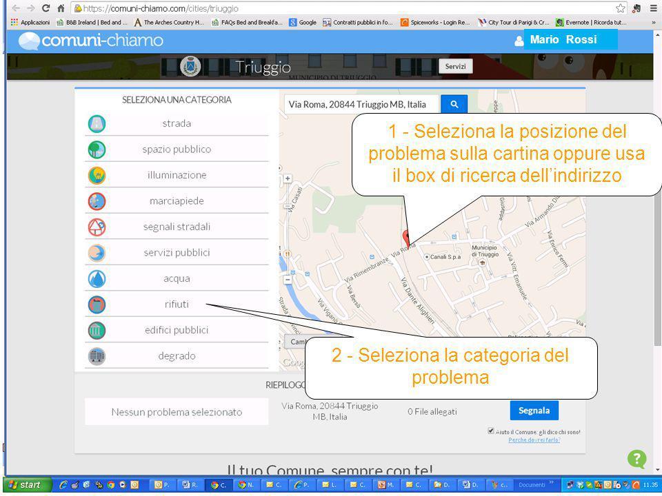 1 - Seleziona la posizione del problema sulla cartina oppure usa il box di ricerca dell'indirizzo 2 - Seleziona la categoria del problema