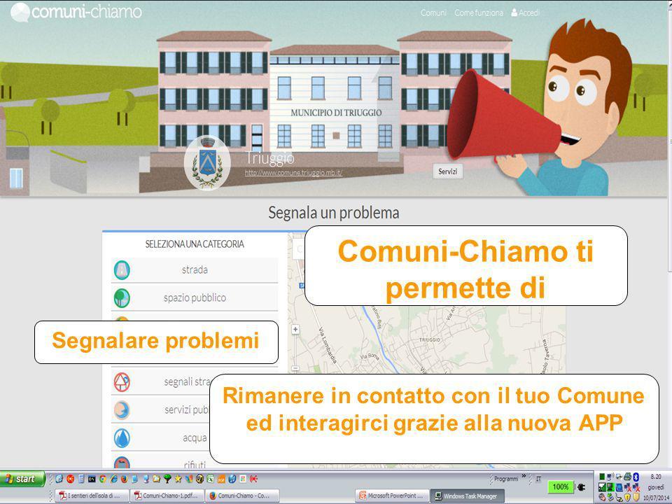 Comuni-Chiamo ti permette di Segnalare problemi Rimanere in contatto con il tuo Comune ed interagirci grazie alla nuova APP