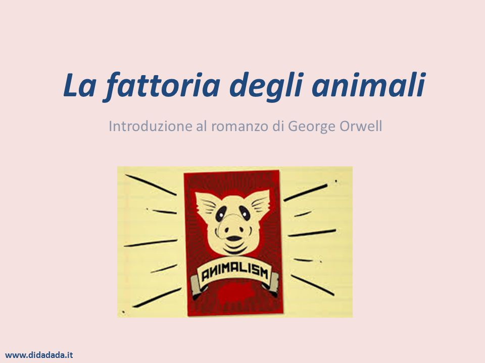 La fattoria degli animali è un romanzo satirico- allegorico scritto tra il 1937 e il 1943 da George Orwell Ha come protagonisti animali parlanti, è dunque una favola Come in tutte le favole, gli animali rappresentano vizi e virtù dell'uomo In modo particolare La fattoria degli animali è un'allegoria del totalitarismo sovietico