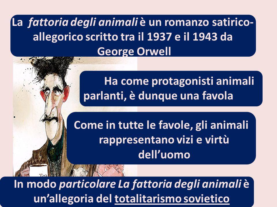 La fattoria degli animali è un romanzo satirico- allegorico scritto tra il 1937 e il 1943 da George Orwell Ha come protagonisti animali parlanti, è du