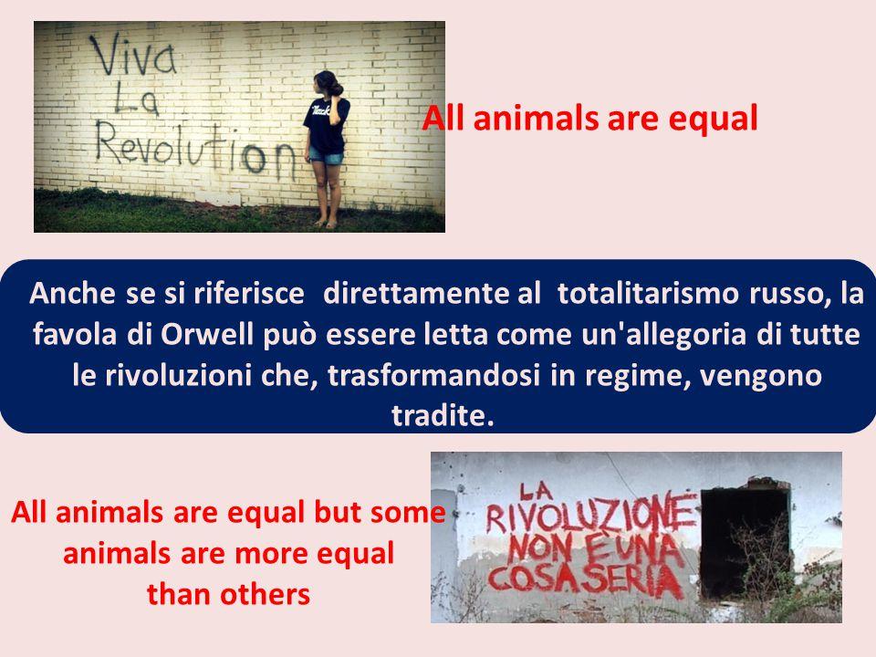 Anche se si riferisce direttamente al totalitarismo russo, la favola di Orwell può essere letta come un'allegoria di tutte le rivoluzioni che, trasfor